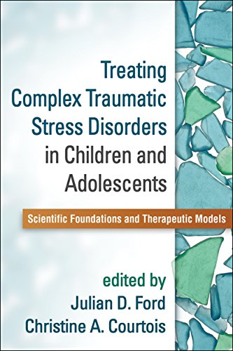 9781462524617: Treating Complex Traumatic Stress Disorders in Children and Adolescents: Scientific Foundations and Therapeutic Models
