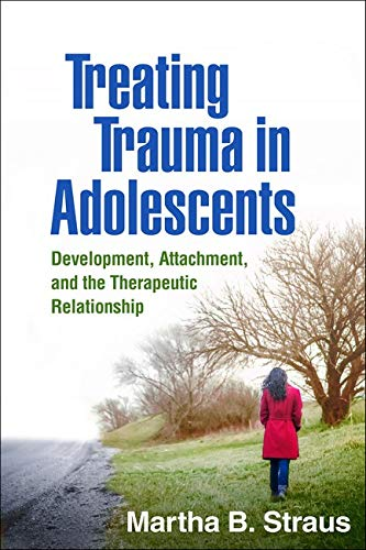 9781462528547: Treating Trauma in Adolescents: Development, Attachment, and the Therapeutic Relationship
