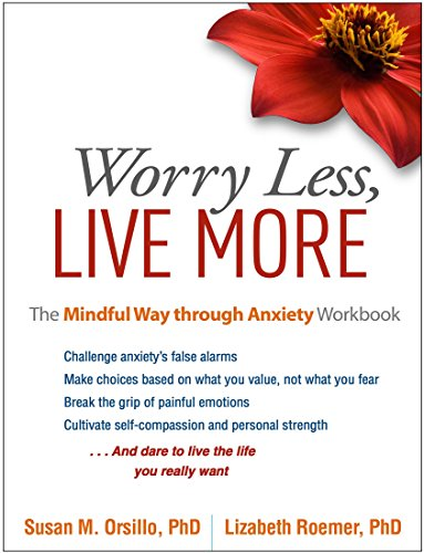 9781462533671: Worry Less, Live More: The Mindful Way through Anxiety Workbook