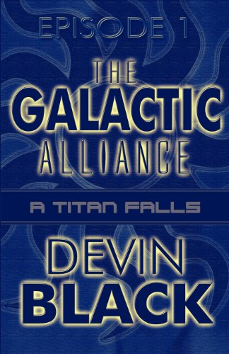 9781462609482: The Galactic Alliance: Episode 1: A Titan Falls