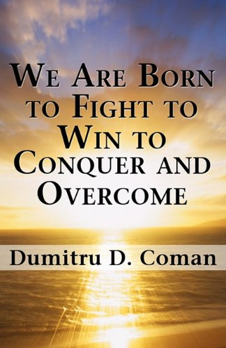 9781462613533: We Are Born to Fight to Win to Conquer and Overcome