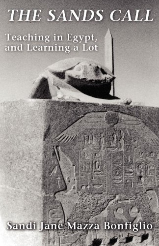 The Sands Call: Teaching in Egypt, and Learning a Lot: Sandi Jane Mazza Bonfiglio