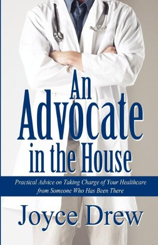 9781462618651: An Advocate in the House: Practical Advice on Taking Charge of Your Healthcare from Someone Who Has Been There
