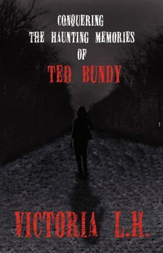 9781462621224: Conquering the Haunting Memories of Ted Bundy