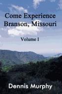 Come Experience Branson, Missouri: Volume I: Murphy, Dennis