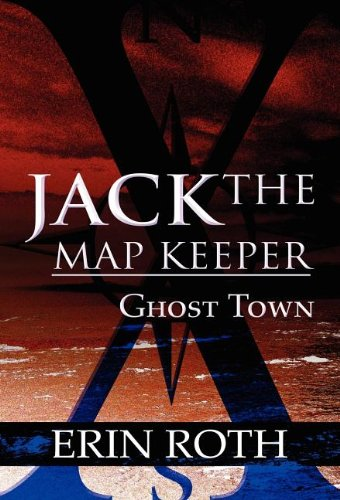 Jack the Map Keeper: Ghost Town: Roth, Erin
