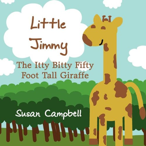 Little Jimmy: The Itty Bitty Fifty Foot Tall Giraffe (1462629296) by Susan Campbell