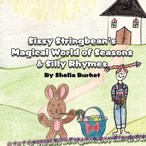 Sissy Stringbeans Magical World of Seasons Silly Rhymes: Shelia Burket