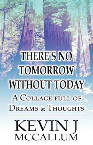 9781462631513: There's No Tomorrow Without Today: A Collage Full of Dreams & Thoughts