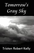 Tomorrow's Gray Sky: Kelly, Tristan Robert