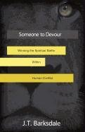 Someone to Devour: Winning the Spiritual Battle Within Human Conflict: J. T. Barksdale