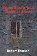 Prison Stories from Gladiator School: Thorson, Robert
