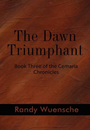 The Dawn Triumphant: Book Three of the Cemaria Chronicles: Randy Wuensche