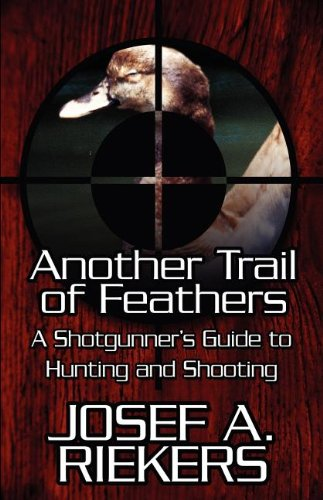 Another Trail of Feathers: A Shotgunner's Guide: Riekers, Josef A.