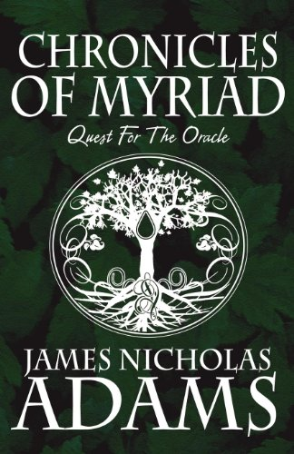 Chronicles of Myriad: Quest for the Oracle: Adams, James Nicholas