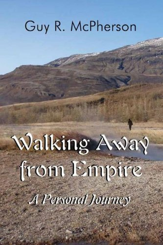 Walking Away from Empire: A Personal Journey: McPherson, Guy R.