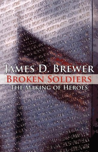 Broken Soldiers: The Making of Heroes: Brewer, James D.