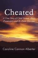 9781462642557: Cheated: A True Story of Child Sexual Abuse, Promiscuity and Bi-Polar Disorder.