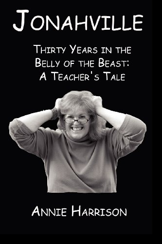 Jonahville: Thirty Years in the Belly of the Beast: A Teachers Tale: Annie Harrison