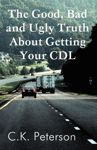 9781462643561: The Good, Bad and Ugly Truth about Getting Your CDL