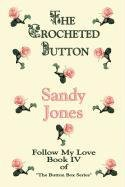 The Crocheted Button: Follow My Love: Book IV of The Button Box Series: Sandy Jones