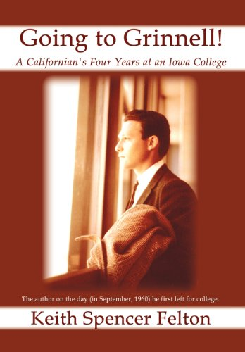 Going to Grinnell!: A Californian's Four Years at an Iowa College: Keith Spencer Felton