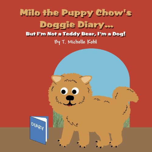 9781462655724: Milo the Puppy Chow's Doggie Diary...: But I'm Not a Teddy Bear, I'm a Dog!