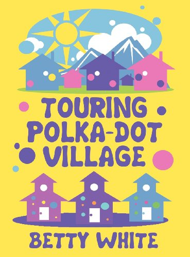 Touring Polka-dot Village: Betty White