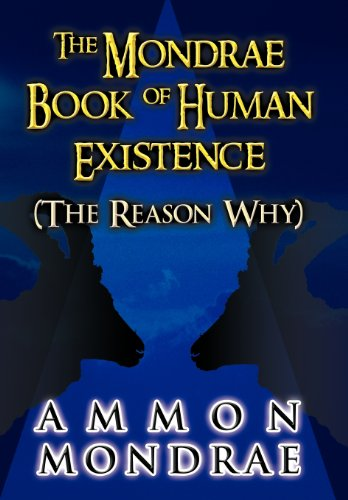 The Mondrae Book of Human Existence: (The Reason Why): Ammon Mondrae