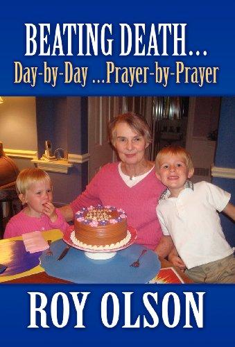 Beating Death.Day-By-Day .Prayer-By-Prayer: Roy Olson