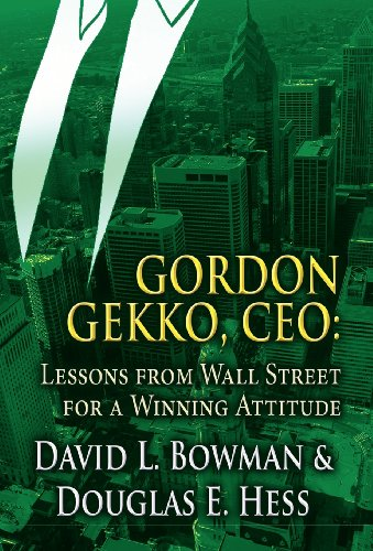 Gordon Gekko, CEO: Lessons from Wall Street for a Winning Attitude: David L. Bowman, Douglas E. ...