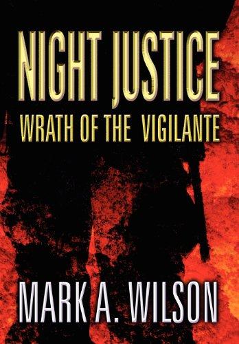 Night Justice: Wrath of the Vigilante: Mark A. Wilson