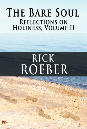 The Bare Soul: Reflections on Holiness, Volume II: Rick Roeber