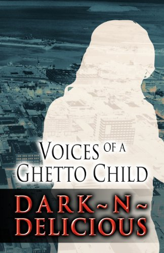 Voices of a Ghetto Child: Dark N. Delicious