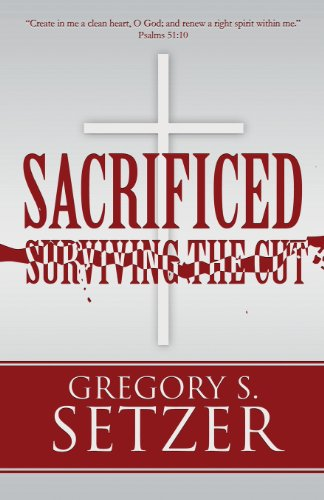 Sacrificed: Surviving the Cut: Setzer, Gregory S.