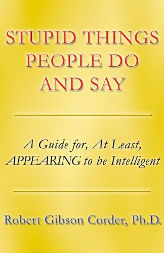 9781462681235: Stupid Things People Do and Say: A Guide For, at Least, Appearing to Be Intelligent