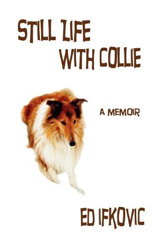 Still Life with Collie: A Memoir: Ifkovic, Ed