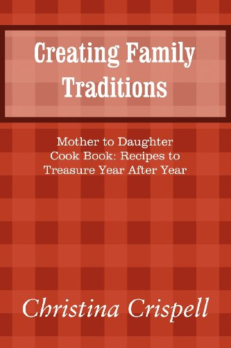 9781462685455: Creating Family Traditions: Mother to Daughter Cook Book: Recipes to Treasure Year After Year