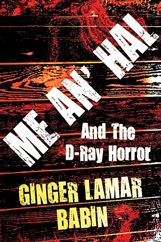 Me An Hal: And the D-Ray Horror: Ginger Lamar Babin