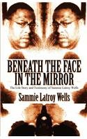 Beneath the Face in the Mirror: Sammie Latroy Wells