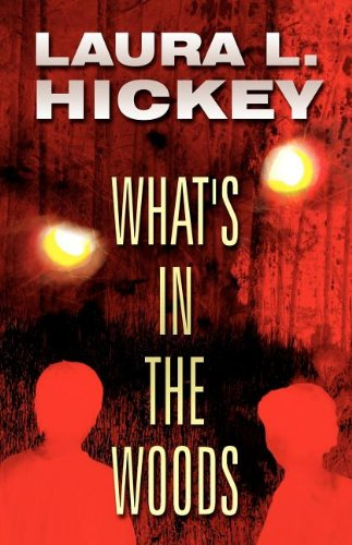 What's in the Woods: Hickey, Laura L.