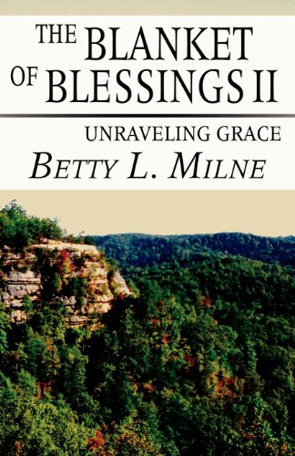 The Blanket of Blessings II: Unraveling Grace: Milne, Betty L.