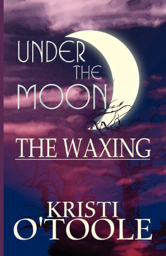 Under the Moon: The Waxing: Kristi O'Toole