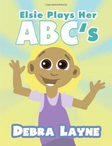 Elsie Plays Her ABCs: Debra Layne