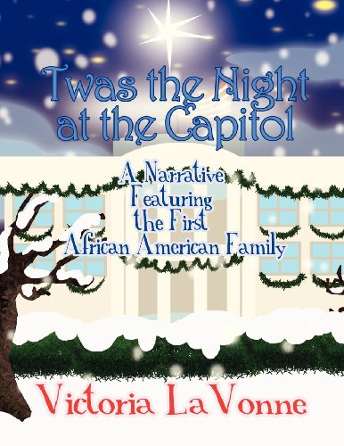 9781462697991: Twas the Night at the Capitol: A Narrative Featuring the First African American Family