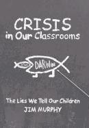 9781462705078: Crisis in Our Classrooms: The Lies We Tell Our Children