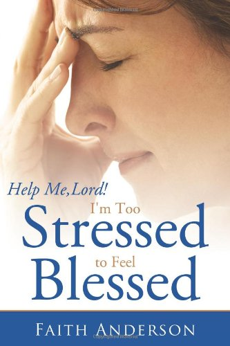 9781462705184: Help Me, Lord! I'm Too Stressed to Feel Blessed