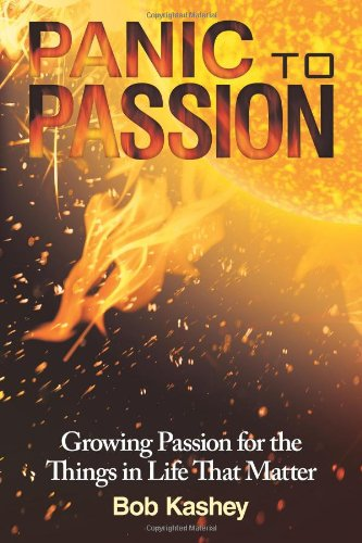 9781462705870: Panic to Passion: Growing Passion for the Things in Life That Matter