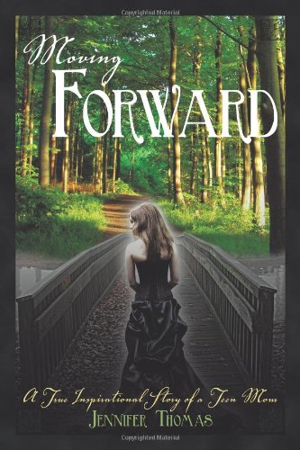 9781462706051: Moving Forward: A True Inspirational Story of a Teen Mom