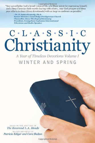 Classic Christianity: A Year of Timeless Devotions Volume I Winter and Spring: Meade, The Reverend ...